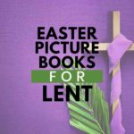 Easter picture books for Lent